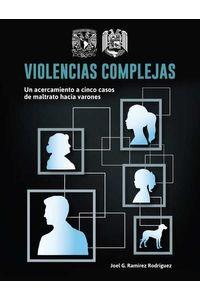 bw-violencias-complejas-un-acercamiento-a-cinco-casos-de-maltrato-hacia-varones-unam-escuela-nacional-de-trabajo-social-9786073025768