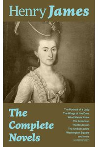 bw-the-complete-novels-the-portrait-of-a-lady-the-wings-of-the-dove-what-maisie-knew-the-american-the-bostonian-the-ambassadors-washington-square-and-more-unabridged-eartnow-9788026836520