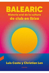 bw-balearic-historia-oral-de-la-cultura-de-club-en-ibiza-contra-9788418282379