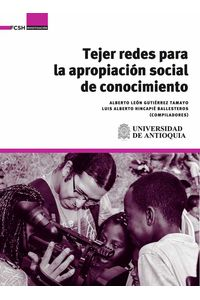 bw-tejer-redes-para-la-apropiacioacuten-social-de-conocimiento-universidad-de-antioquia-facultad-de-ciencias-sociales-y-humanas-9789585596375