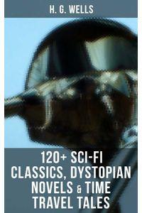 bw-h-g-wells-120-scifi-classics-dystopian-novels-amp-time-travel-tales-musaicum-books-9788027219995