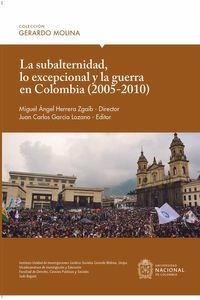 bw-la-subalternidad-lo-excepcional-y-la-guerra-en-colombia-20052010-universidad-nacional-de-colombia-9789587838992