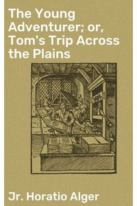 bw-the-young-adventurer-or-toms-trip-across-the-plains-good-press-4057664566454