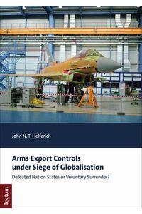 bw-arms-export-controls-under-siege-of-globalisation-tectum-wissenschaftsverlag-9783828876187