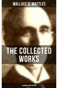 bw-the-collected-works-of-wallace-d-wattles-10-books-in-one-edition-musaicum-books-9788027201174