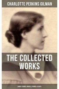 bw-the-collected-works-of-charlotte-perkins-gilman-short-stories-novels-poems-amp-essays-musaicum-books-9788027202850