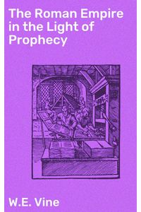 bw-the-roman-empire-in-the-light-of-prophecy-good-press-4064066205911