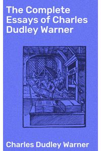 bw-the-complete-essays-of-charles-dudley-warner-good-press-4064066208882