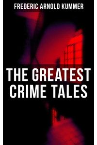 bw-the-greatest-crime-tales-of-frederic-arnold-kummer-musaicum-books-9788027221851