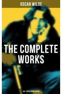 bw-the-complete-works-of-oscar-wilde-150-titles-in-one-edition-musaicum-books-9788027237197