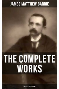 bw-the-complete-works-of-j-m-barrie-with-illustrations-musaicum-books-9788027223985