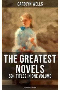 bw-the-greatest-novels-of-carolyn-wells-ndash-50-titles-in-one-volume-illustrated-edition-musaicum-books-9788027223091