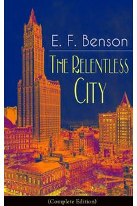 bw-the-relentless-city-complete-edition-a-satirical-novel-from-the-author-of-queen-lucia-miss-mapp-lucia-in-london-mapp-and-lucia-david-blaize-dodo-spook-stories-the-angel-of-pain-the-rubicon-and-paying-guests-eartnow-9788026843368
