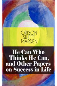 bw-he-can-who-thinks-he-can-and-other-papers-on-success-in-life-eartnow-9788026846499