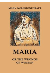 bw-maria-or-the-wrongs-of-woman-jazzybee-verlag-9783849649777