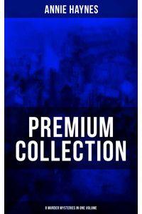 bw-annie-haynes-premium-collection-ndash-8-murder-mysteries-in-one-volume-musaicum-books-9788075832535