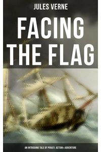 bw-facing-the-flag-an-intriguing-tale-of-piracy-action-amp-adventure-musaicum-books-9788027230907