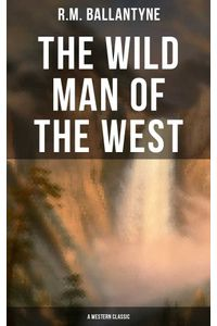 bw-the-wild-man-of-the-west-a-western-classic-musaicum-books-9788027229703