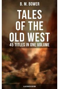 bw-tales-of-the-old-west-b-m-bower-collection-45-titles-in-one-volume-illustrated-edition-musaicum-books-9788027220229