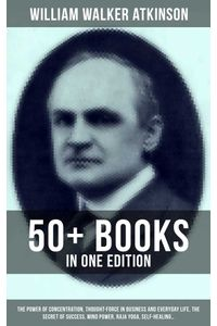bw-the-essential-works-of-william-walker-atkinson-50-books-in-one-edition-musaicum-books-9788075836236