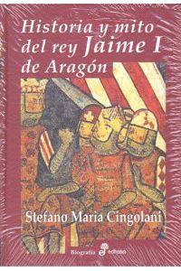 Historia Y Mito Del Rey Jaime I De Aragon
