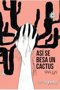 bm-asi-se-besa-un-cactus-terra-ignota-ediciones-9788494661136