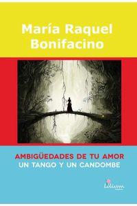 bm-ambiguedades-de-tu-amor-un-tango-y-un-candombe-ediciones-lilium-martin-cairns-9789873959493