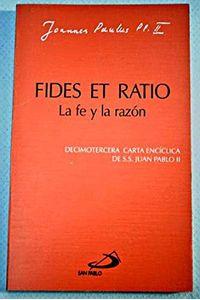 Fides Et Ratio - La Fe Y La Razon