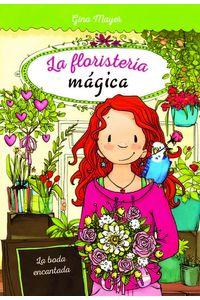 Floristeria Magica 5 La Boda Encantada