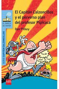 Capitan Calzoncillos Y El Perverso Plan Del Profesor Pipicac