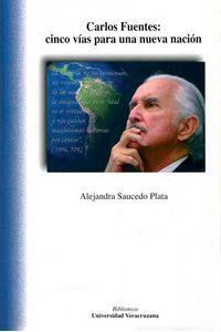 bm-carlos-fuentes-cinco-vias-para-una-nueva-nacion-universidad-veracruzana-9786075021331