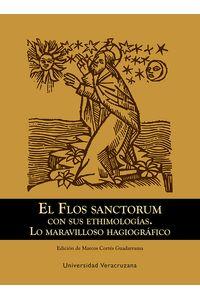 bm-flos-sanctorum-con-sus-etimologias-lo-maravilloso-hagiografico-universidad-veracruzana-9786075027005