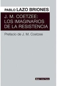 Los J.M.coetzee:imaginarios De La Resistencia