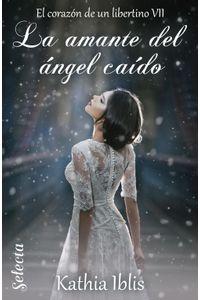 lib-la-amante-del-angel-caido-el-corazon-de-un-libertino-7-penguin-random-house-9788417931834
