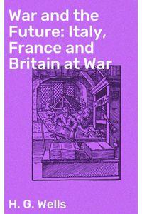bw-war-and-the-future-italy-france-and-britain-at-war-good-press-4057664642431