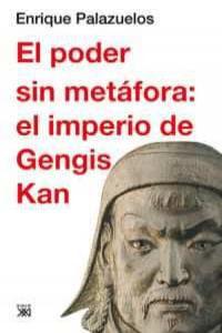 El Poder Sin Metafora El Imperio De Gengis Kan