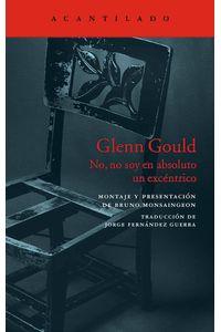 Glenn Gould No No Soy En Absoluto Un Excentrico