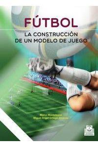 Futbol La Construccion De Un Modelo De Juego