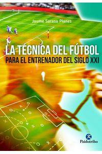 La Tecnica Del Futbol Para El Entrenador Del Siglo XXI