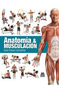 Anatomia Y Musculacion Guia Visual Completa