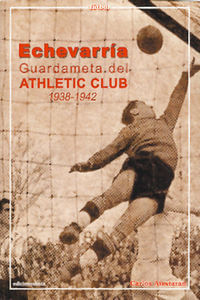 Echevarria Guardameta Del Athletic Club 1938-1942
