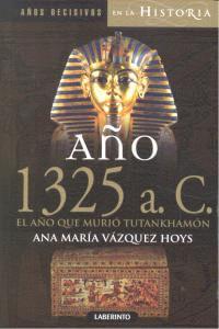 Año 1325 A C El Año Que Murio Tutankhamon Año 1325 A C El Año Que Murio Tutankhamon