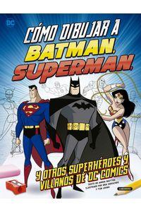 Como Dibujar A Batman Superman Y Otros Superheroes Y Villan
