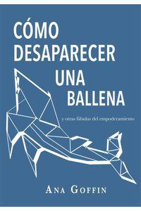 bw-coacutemo-desaparecer-una-ballena-y-otras-faacutebulas-del-empoderamiento-libros-del-marqus-9786078713172