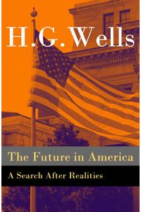 bw-the-future-in-america-a-search-after-realities-the-original-unabridged-and-illustrated-edition-eartnow-9788074848957
