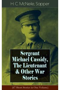 bw-sergeant-michael-cassidy-the-lieutenant-amp-other-war-stories-67-short-stories-in-one-volume-eartnow-9788026849377