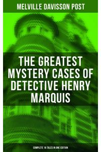 bw-the-greatest-mystery-cases-of-detective-henry-marquis-complete-16-tales-in-one-edition-musaicum-books-9788027226139