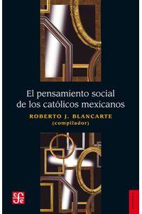 bw-el-pensamiento-social-de-los-catoacutelicos-mexicanos-fondo-de-cultura-econmica-9786071607584