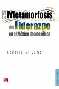 bw-metamorfosis-del-liderazgo-en-el-meacutexico-democraacutetico-fondo-de-cultura-econmica-9786071613653