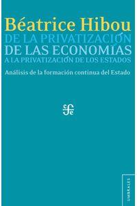 bw-de-la-privatizacioacuten-de-las-economiacuteas-a-la-privatizacioacuten-de-los-estados-fondo-de-cultura-econmica-9786071617569